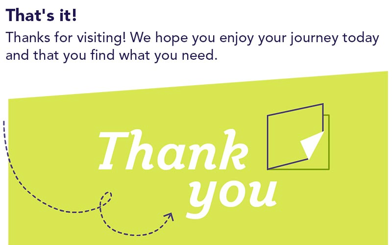 That's it! Thanks for visiting! We hope you enjoy your journey today and that you find what you need.
