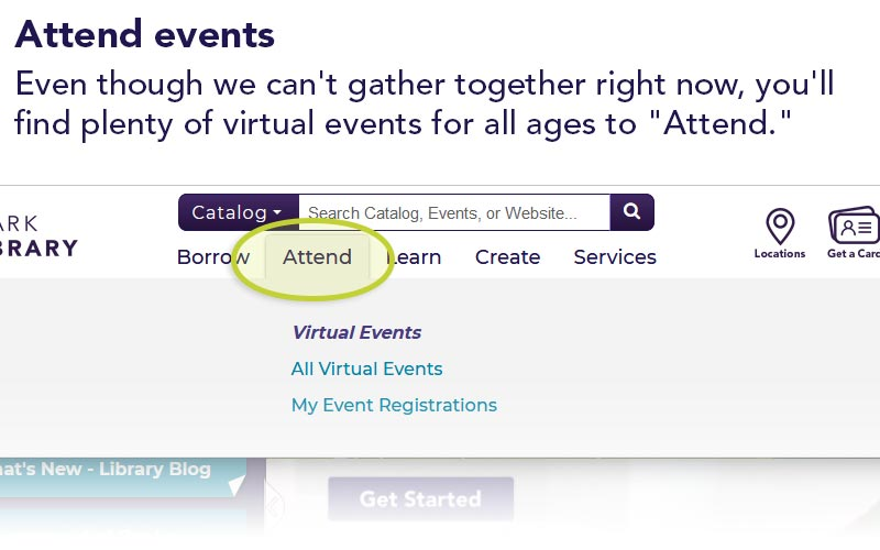 "Attend events | Even though we can't gather together right now, you'll find plenty of virtual events for all ages to ""Attend."""