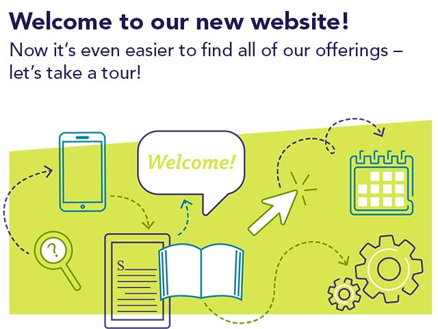 Welcome to our new website! Now it's even easier to find all of our offerings – let's take a tour!