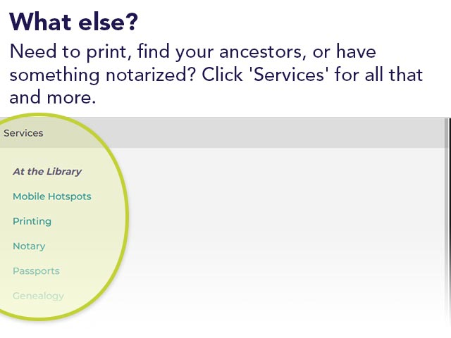 What else? Need to print, find your ancestors, or have something notarized? Click 'Services' for all that and more.