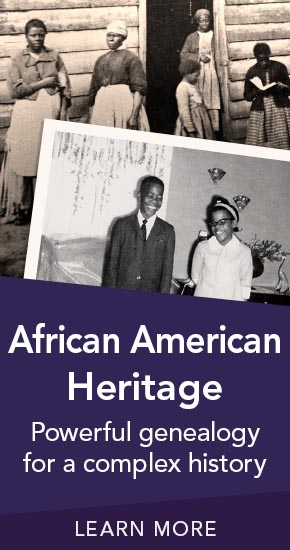 African American Heritage | Powerful genealogy for a complex history | Learn More